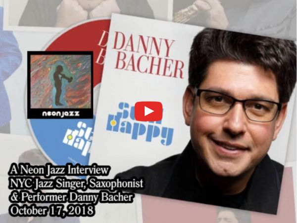 A Neon Jazz Interview with Jazz Singer, Saxophonist & Performer Danny Bacher