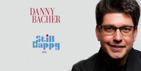 TAKE TWO AND CALL ME IN THE MORNING…Danny Bacher: Still Happy